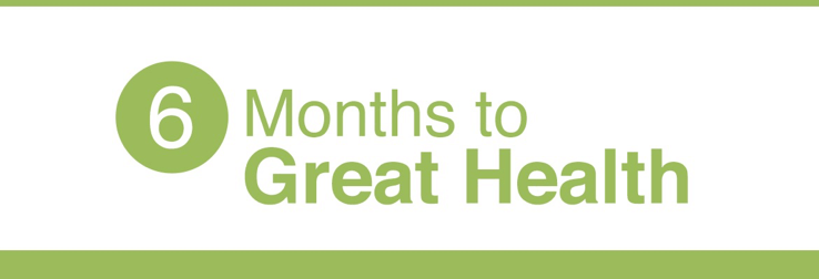 6 Months to Great Health